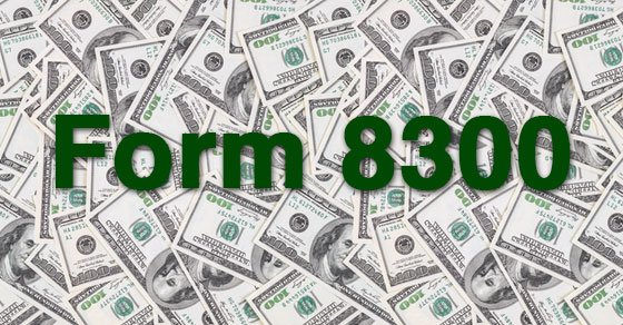 Form 8300 should be filled out if a business has large cash transactions.